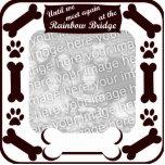 Rainbow Bridge Dog Bone Frame