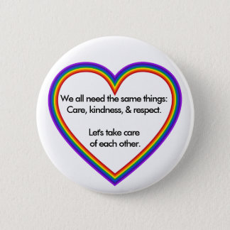 Rainbow Heart: We all need the same things 6 Cm Round Badge
