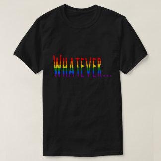 "Rainbow LGBT Pride Flag Colors ""Whatever"" T-Shirt"