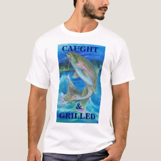 Rainbow Trout Painting, CAUGHt  &   GRILLED T-Shirt
