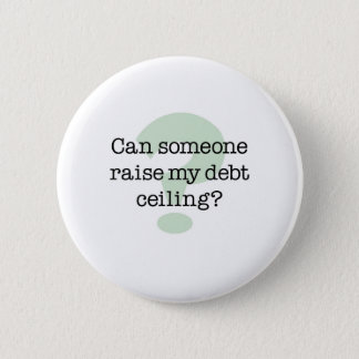 Raise My Debt Ceiling 6 Cm Round Badge