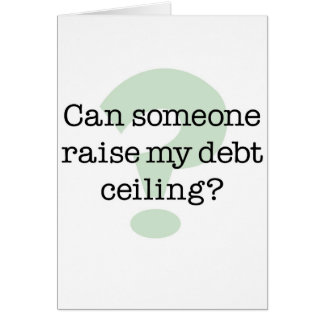 Raise My Debt Ceiling Greeting Card