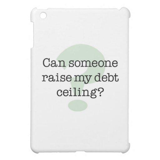Raise My Debt Ceiling iPad Mini Case