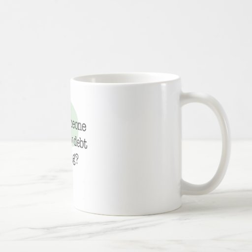 Raise My Debt Ceiling Mugs