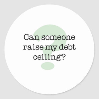 Raise My Debt Ceiling Round Sticker