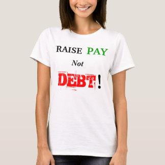 RAISE PAY Not DEBT! T-Shirt