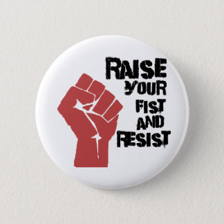 Raise your fist and resist 6 cm round badge