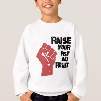 Raise your fist and resist sweatshirt