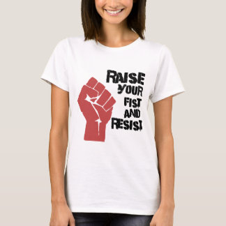 Raise your fist and resist T-Shirt