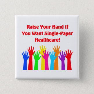 Raise Your Hand for Single-Payer Healthcare 15 Cm Square Badge