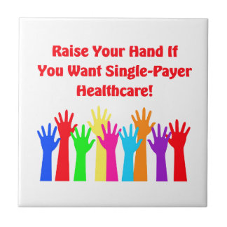 Raise Your Hand for Single-Payer Healthcare Ceramic Tile