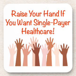 Raise Your Hand for Single-Payer Healthcare Coaster