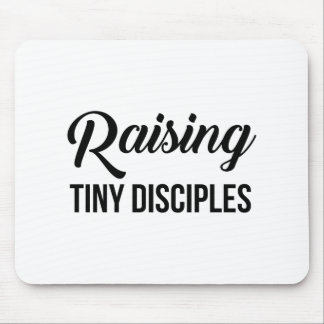 Raising Tiny Disciples Mouse Pad