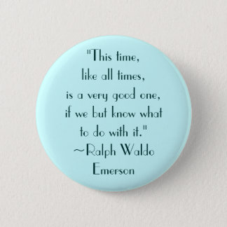 Ralph Waldo Emerson Good Times Quote 6 Cm Round Badge