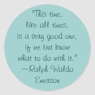 Ralph Waldo Emerson Good Times Quote Round Sticker