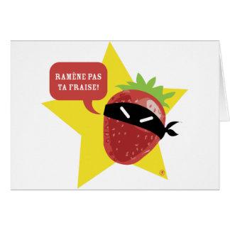 Ramène pas ta fraise !! © Les Hameçons Cibles Greeting Card
