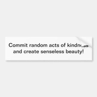 Random acts of kindness - bumper sticker
