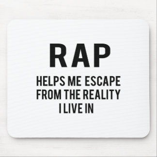Rap helps me escape from the reality i live in mouse pad