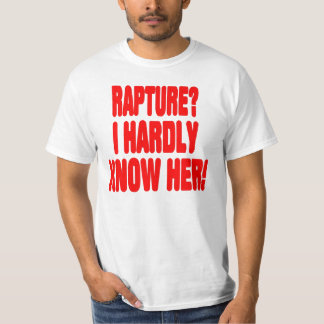 Rapture?  I hardly know her! T-Shirt