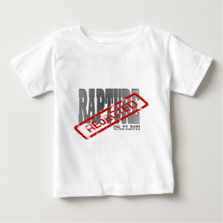 Rapture May 21 2011  REJECTED! Baby T-Shirt