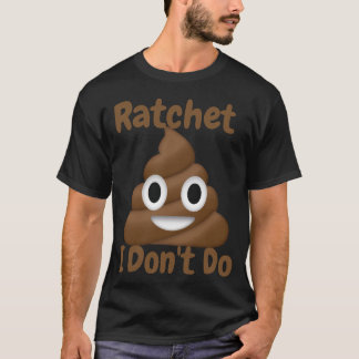 Ratchet I Don't Do T-Shirt
