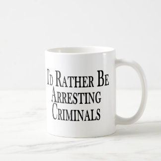 Rather Arrest Criminals Coffee Mug