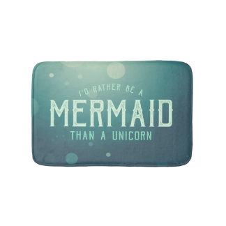 Rather be a mermaid than a unicorn Bath Mat