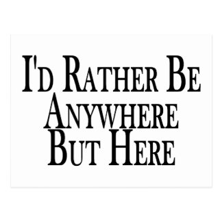 Rather Be Anywhere But Here Postcard