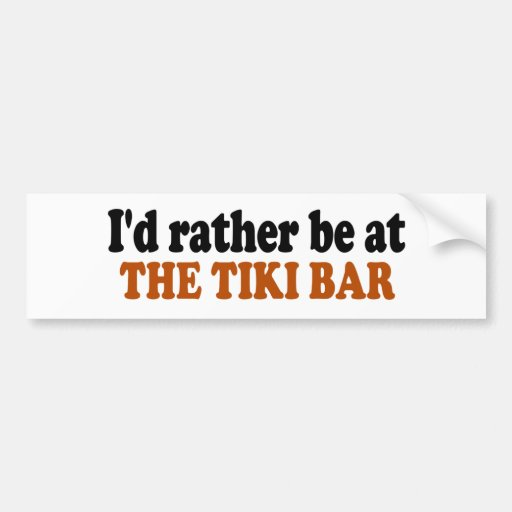 Rather Be At The Tiki Bar Bumper Stickers
