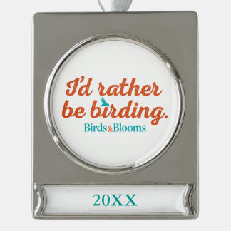 Rather be Birding Silver Plated Banner Ornament