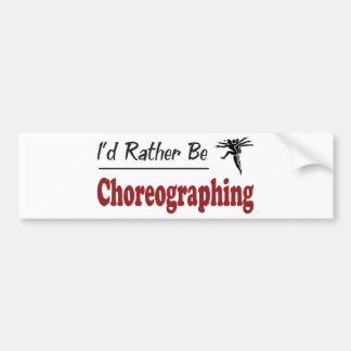 Rather Be Choreographing Bumper Sticker