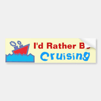 Rather be Cruising  02 Bumper Sticker