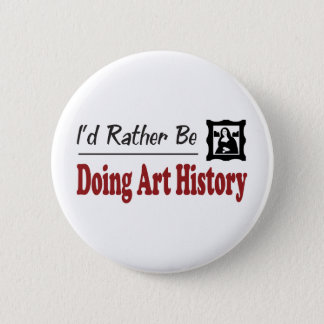 Rather Be Doing Art History 6 Cm Round Badge