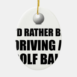 Rather Be Driving Golf Balls Ceramic Oval Decoration