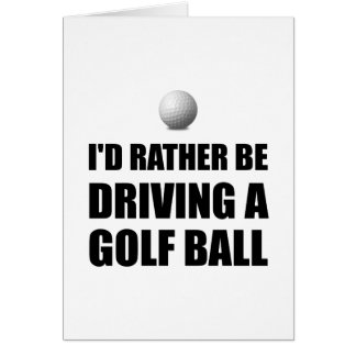 Rather Be Driving Golf Balls Greeting Card