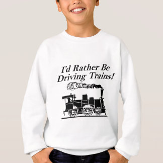 Rather be driving trains sweatshirt