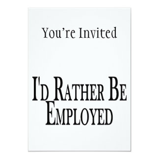 Rather Be Employed 13 Cm X 18 Cm Invitation Card