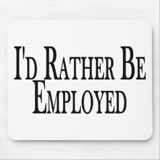 Rather Be Employed Mouse Pad