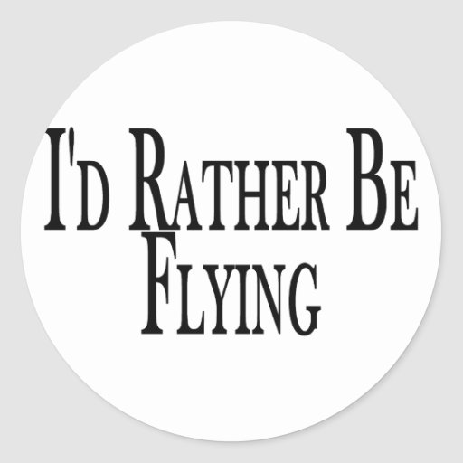Rather Be Flying Round Sticker