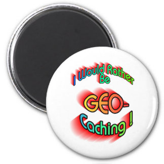Rather Be Geocaching Magnet