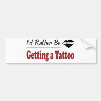 Rather Be Getting a Tattoo Bumper Stickers
