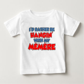 Rather Be Hanging With Memere Baby T-Shirt
