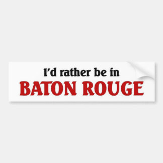 Rather be in Baton Rouge Bumper Sticker