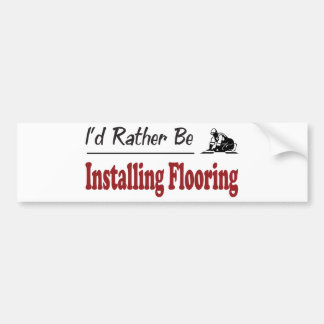 Rather Be Installing Flooring Bumper Stickers
