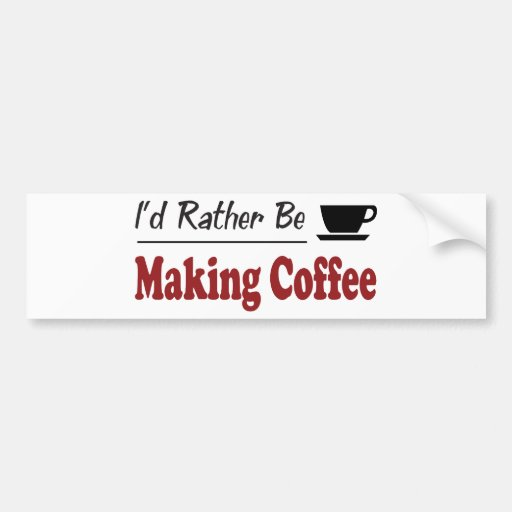 Rather Be Making Coffee Bumper Sticker