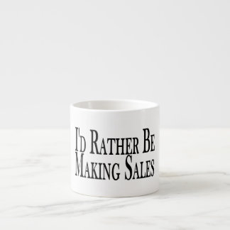 Rather Be Making Sales Espresso Cup