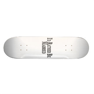 Rather Be Married Skate Board Deck