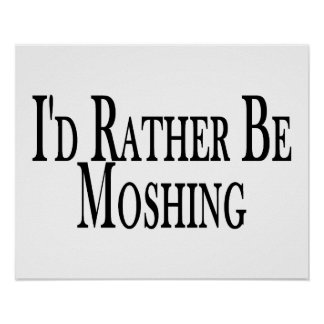 Rather Be Moshing Poster
