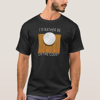 Rather Be on the Court (Volleyball) T-Shirt