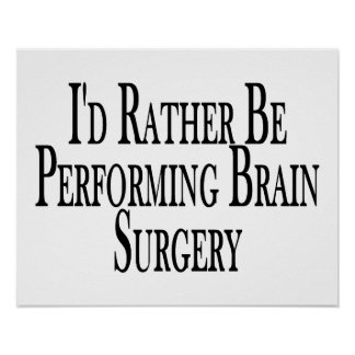 Rather Be Performing Brain Surgery Poster